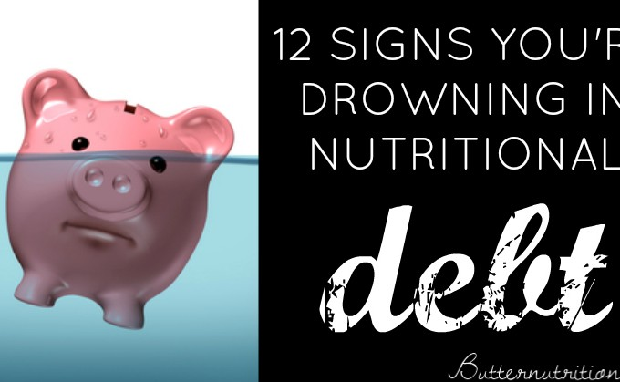 12 Signs You're Drowning in Nutritional Debt (#1 is WAY too common)!
