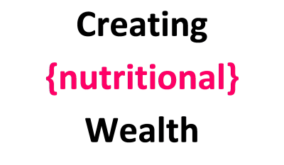 Creating {nutritional} Wealth