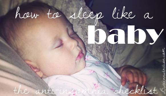 How to sleep like a baby: The anti-insomnia checklist | Butternutrition.com