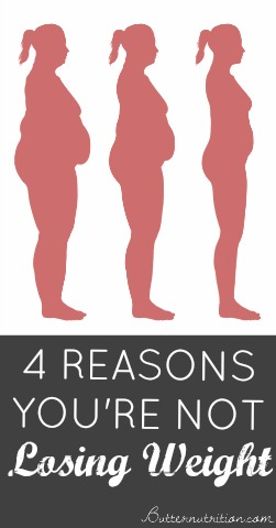 4 reasons you're NOT losing weight | Butternutrition.com