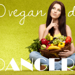 10 Vegan Diet Dangers