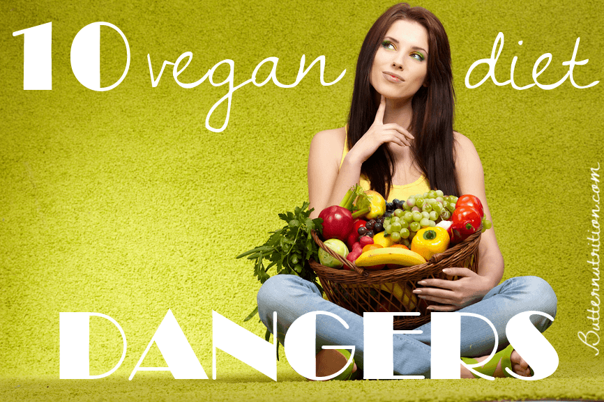 10 vegan diet dangers | Butter Nutrition