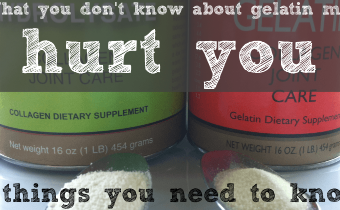 What you don't know about gelatin may hurt you: 5 things you need to know!