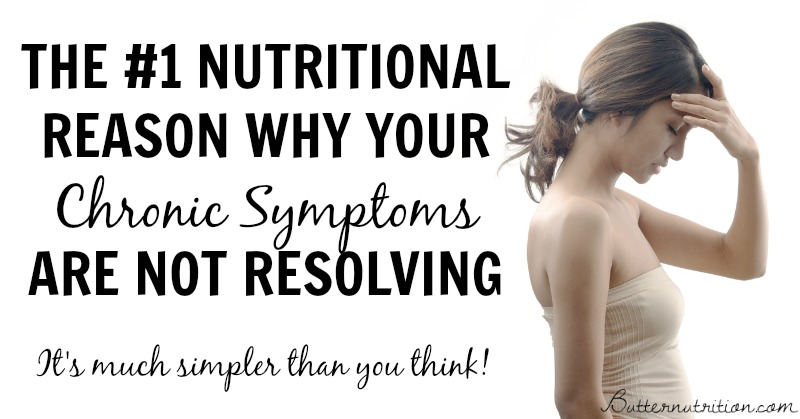 The #1 Reason why your CHRONIC symptoms are not resolving... it's simpler than you think!   Butternutrition.com