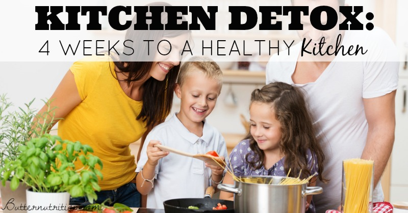 Kitchen Detox: 4 Weeks to a Healthy Kitchen! | Butter Nutrition