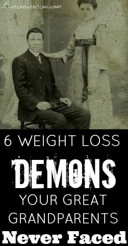 6 Weight Loss Demons your Great Grandparents Never Faced   Butter Nutrition