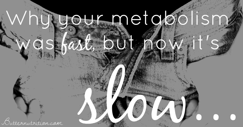 WHY YOUR METABOLISM WAS FAST, BUT NOW IT'S SLOW | Butter Nutrition