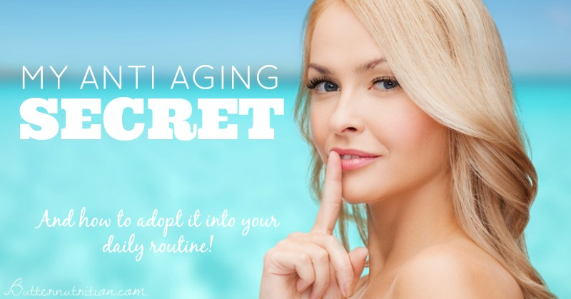 My Anti Aging Secret   Butter Nutrition