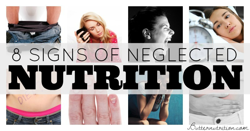 8 Painfully Obvious Signs of Neglected Nutrition | Butter Nutrition
