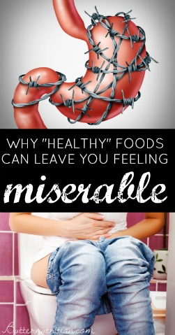 "Why even ""healthy"" foods can leave you feeling so miserable! Plus, what to do about it! 