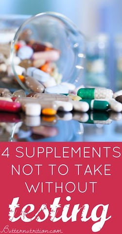 4 Supplements Not To Take Without Testing | Butter Nutrition