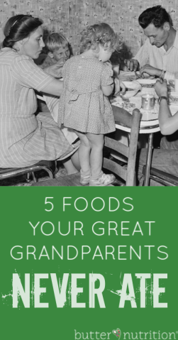 5 Foods Your Great Grandparents Never Ate | Butter Nutrition